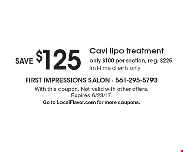Save $125 Cavi lipo treatment. Only $100 per section. Reg. $225f. First-time clients only. With this coupon. Not valid with other offers. Expires 6/23/17. Go to LocalFlavor.com for more coupons.