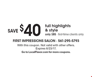 Save $40 full highlights & style. Only $85. First-time clients only. With this coupon. Not valid with other offers. Expires 6/23/17. Go to LocalFlavor.com for more coupons.