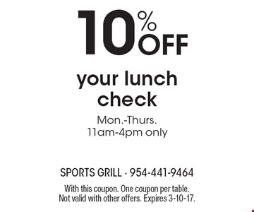 10% Off your lunch. Check Mon.-Thurs.11am-4pm only. With this coupon. One coupon per table. Not valid with other offers. Expires 3-10-17.