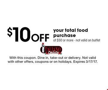 $10 Off Your Total Food Purchase Of $50 Or More. Not valid on buffet. With this coupon. Dine in, take-out or delivery. Not valid with other offers, coupons or on holidays. Expires 3/17/17.