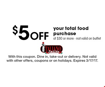 $5 Off Your Total Food Purchase Of $30 Or More. Not valid on buffet. With this coupon. Dine in, take-out or delivery. Not valid with other offers, coupons or on holidays. Expires 3/17/17.