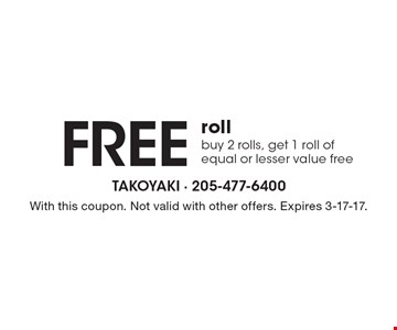Free Roll. Buy 2 rolls, get 1 roll of equal or lesser value free. With this coupon. Not valid with other offers. Expires 3-17-17.