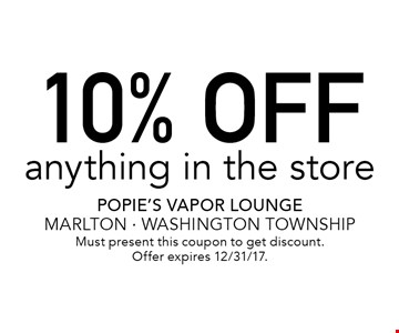 10% OFF anything in the store. Must present this coupon to get discount. Offer expires 12/31/17.