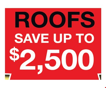 Save up to $2500 on roofs. with this coupon. not valid with any other offers or prior purchases. Offer expires 3/16/18.