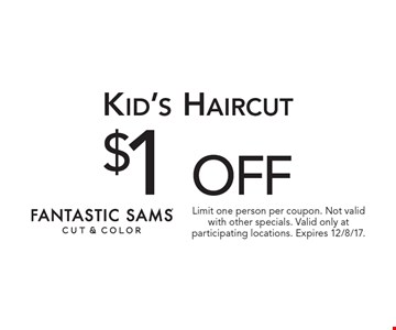 $1 off Kid's Haircut. Limit one person per coupon. Not validwith other specials. Valid only at participating locations. Expires 12/8/17.
