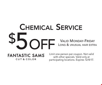 $5 off Chemical Service. Valid Monday-Friday. Long & unusual hair extra. Limit one person per coupon. Not valid with other specials. Valid only at participating locations. Expires 12/8/17.