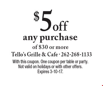 $5 off any purchase of $30 or more. With this coupon. One coupon per table or party. Not valid on holidays or with other offers. Expires 3-10-17.