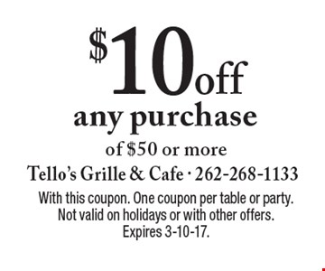 $10 off any purchase of $50 or more. With this coupon. One coupon per table or party. Not valid on holidays or with other offers. Expires 3-10-17.