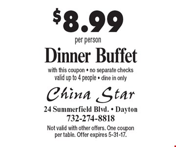 $8.99 per person Dinner Buffet with this coupon - no separate checks valid up to 4 people - dine in only. Not valid with other offers. One coupon per table. Offer expires 5-31-17.
