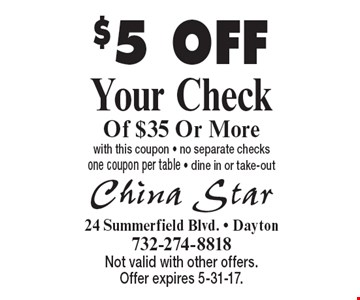 $5 OFF Your Check Of $35 Or More with this coupon - no separate checks one coupon per table - dine in or take-out. Not valid with other offers. Offer expires 5-31-17.