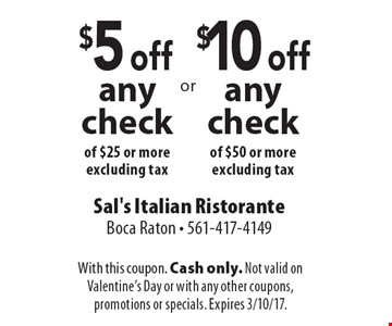$5 off any check of $25 or more, excluding tax OR $10 off any check of $50 or more, excluding tax. With this coupon. Cash only. Not valid on Valentine's Day or with any other coupons, promotions or specials. Expires 3/10/17.
