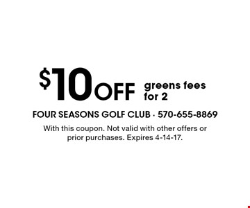 $10 off greens fees for 2. With this coupon. Not valid with other offers or prior purchases. Expires 4-14-17.