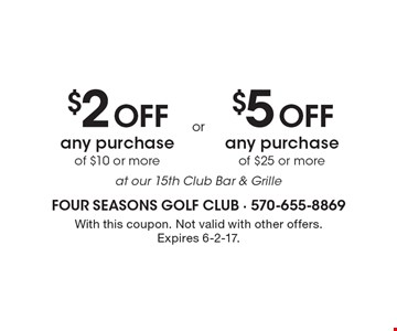 $2 Off any purchase of $10 or more at our 15th Club Bar & Grille OR $5 Off any purchase of $25 or more at our 15th Club Bar & Grille. With this coupon. Not valid with other offers. Expires 6-2-17.