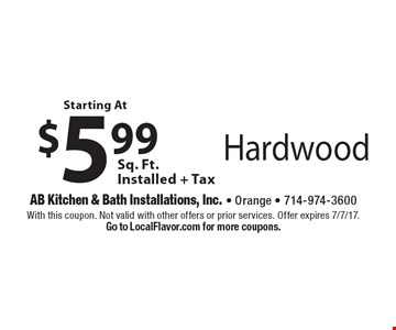 Starting At $5.99 Sq. Ft. Hardwood Installed + Tax. With this coupon. Not valid with other offers or prior services. Offer expires 7/7/17. Go to LocalFlavor.com for more coupons.