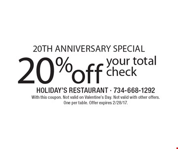 20th anniversary special 20% off your total check. With this coupon. Not valid on Valentine's Day. Not valid with other offers. One per table. Offer expires 2/28/17.