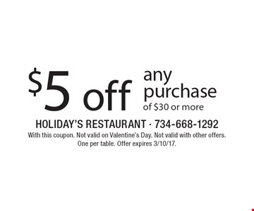 $5 off any purchase of $30 or more. With this coupon. Not valid on Valentine's Day. Not valid with other offers. One per table. Offer expires 3/10/17.