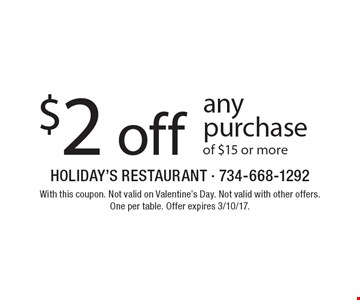 $2 off any purchase of $15 or more. With this coupon. Not valid on Valentine's Day. Not valid with other offers. One per table. Offer expires 3/10/17.
