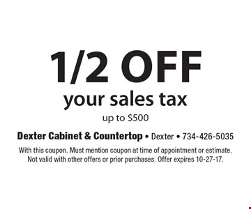 1/2 off your sales tax up to $500. With this coupon. Must mention coupon at time of appointment or estimate. Not valid with other offers or prior purchases. Offer expires 10-27-17.
