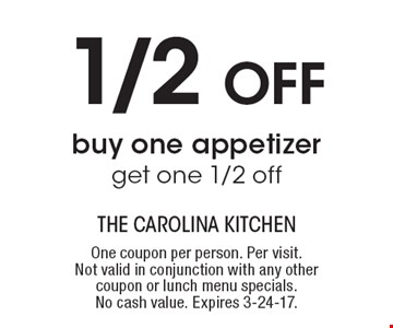 1/2 off buy one appetizer get one 1/2 off. One coupon per person. Per visit. Not valid in conjunction with any other coupon or lunch menu specials. No cash value. Expires 3-24-17.