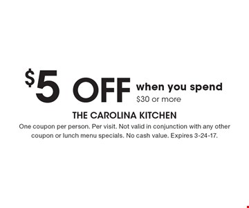 $5 off when you spend $30 or more. One coupon per person. Per visit. Not valid in conjunction with any other coupon or lunch menu specials. No cash value. Expires 3-24-17.