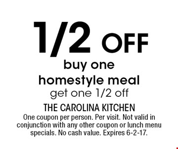 1/2 off homestyle meal. Buy one homestyle meal, get one 1/2 off. One coupon per person. Per visit. Not valid in conjunction with any other coupon or lunch menu specials. No cash value. Expires 6-2-17.