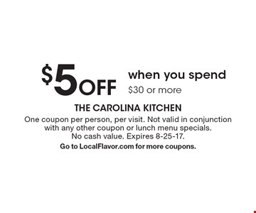 $5 Off when you spend $30 or more. One coupon per person, per visit. Not valid in conjunction with any other coupon or lunch menu specials. No cash value. Expires 8-25-17. Go to LocalFlavor.com for more coupons.