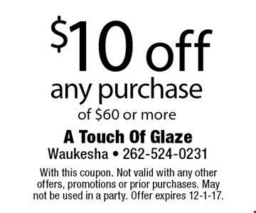 $10 off any purchase of $60 or more. With this coupon. Not valid with any other offers, promotions or prior purchases. May not be used in a party. Offer expires 12-1-17.