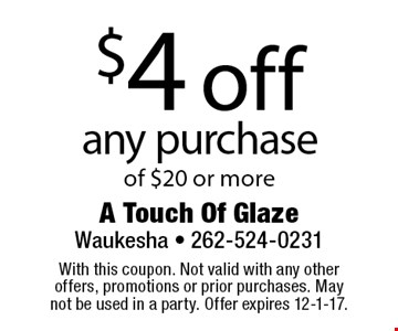 $4 off any purchase of $20 or more. With this coupon. Not valid with any other offers, promotions or prior purchases. May not be used in a party. Offer expires 12-1-17.