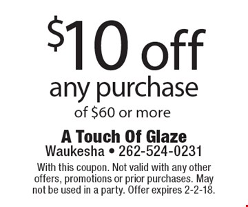 $10 off any purchase of $60 or more. With this coupon. Not valid with any other offers, promotions or prior purchases. May not be used in a party. Offer expires 2-2-18.