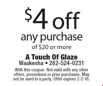 $4 off any purchase of $20 or more. With this coupon. Not valid with any other offers, promotions or prior purchases. May not be used in a party. Offer expires 2-2-18.
