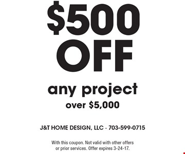 $500 off any project over $5,000. With this coupon. Not valid with other offers or prior services. Offer expires 3-24-17.