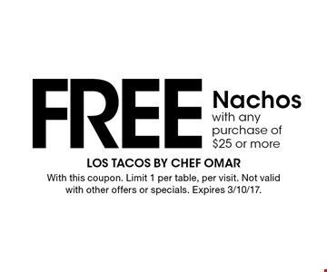 Free Nachos with any purchase of $25 or more. With this coupon. Limit 1 per table, per visit. Not valid with other offers or specials. Expires 3/10/17.
