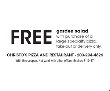 Free garden salad with purchase of a large specialty pizza. take-out or delivery only.. With this coupon. Not valid with other offers. Expires 3-10-17.