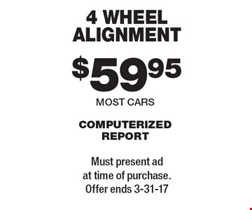 4 wheel alignment $59.95. Most cars. Computerized report. Must present ad at time of purchase. Offer ends 3-31-17