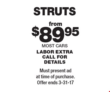 Struts from $89.95. Most cars. Labor extra. Call for details. Must present ad at time of purchase. Offer ends 3-31-17