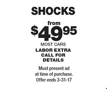 Shocks from $49.95. Most cars. Labor extra. Call for details. Must present ad at time of purchase. Offer ends 3-31-17