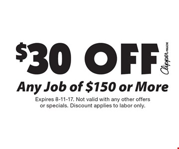 $30 Off Any Job of $150 or More. Expires 8-11-17. Not valid with any other offers or specials. Discount applies to labor only.