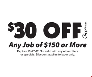 $30 Off Any Job of $150 or More. Expires 10-27-17. Not valid with any other offersor specials. Discount applies to labor only.