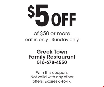 $5 OFF of $50 or moreeat in only - Sunday only. With this coupon. Not valid with any other offers. Expires 6-16-17.