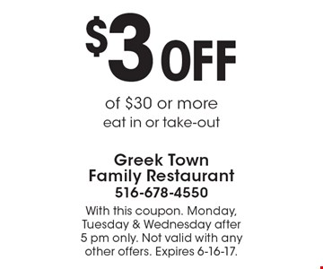 $3 off of $30 or more eat in or take-out. With this coupon. Monday, Tuesday & Wednesday after 5 pm only. Not valid with any other offers. Expires 6-16-17.