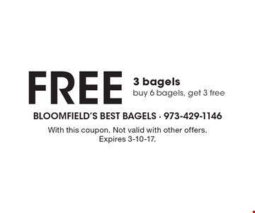 FREE 3 bagels. Buy 6 bagels, get 3 free. With this coupon. Not valid with other offers. Expires 3-10-17.