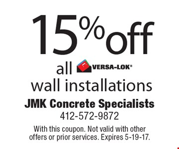 15% off all VERSA-LOK wall installations. With this coupon. Not valid with other offers or prior services. Expires 5-19-17.