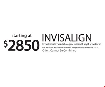 starting at $2850 invisalign. With this coupon. Not valid with other offers. New patients only. Offer expires 7-31-17. Offers Cannot Be Combined