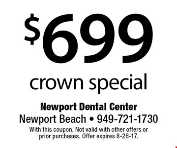 $699 crown special. With this coupon. Not valid with other offers or prior purchases. Offer expires 8-28-17.