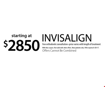 starting at $2850 invisalign. With this coupon. Not valid with other offers. New patients only. Offer expires 8-28-17. Offers Cannot Be Combined