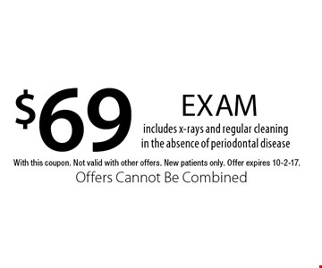$69 exam includes x-rays and regular cleaningin the absence of periodontal disease. With this coupon. Not valid with other offers. New patients only. Offer expires 10-2-17. Offers Cannot Be Combined
