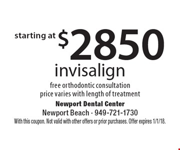 starting at $2850 invisalign. Free orthodontic consultation price varies with length of treatment. With this coupon. Not valid with other offers or prior purchases. Offer expires 1/1/18.
