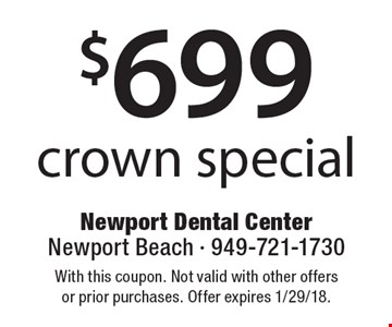 $699 crown special. With this coupon. Not valid with other offers or prior purchases. Offer expires 1/29/18.