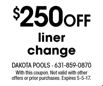 $250 off liner change. With this coupon. Not valid with other offers or prior purchases. Expires 5-5-17.