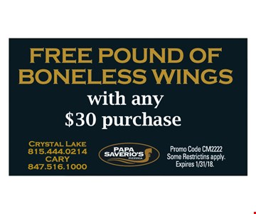 Free pound of boneless wings with any $30 purchase. Promo Code CM2222. Some restrictions apply. Expires 1/31/18.